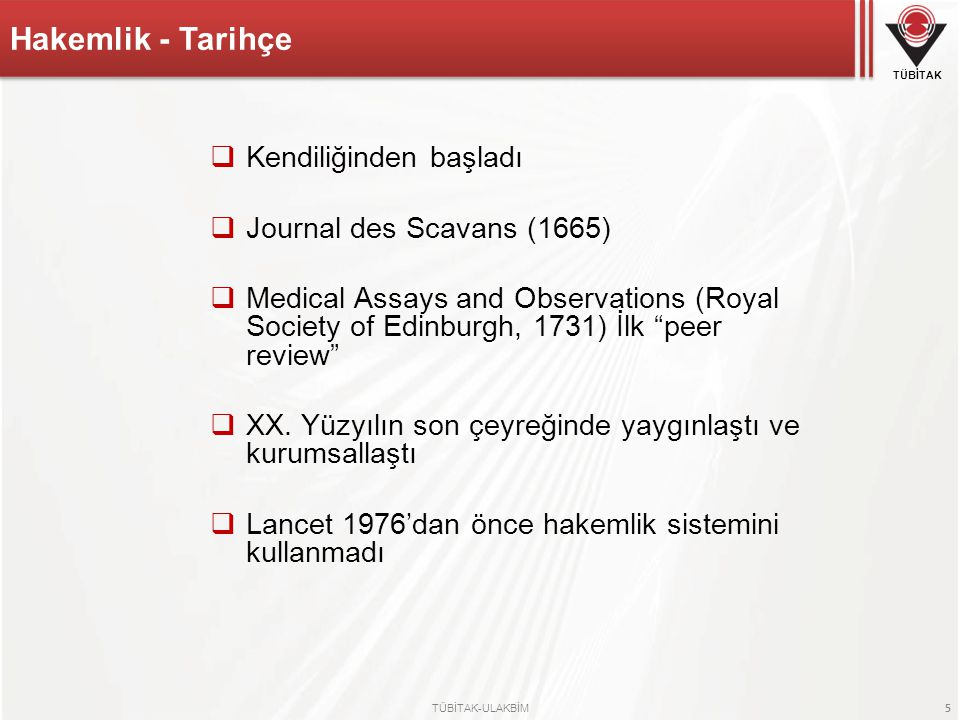 TÜBİTAK TÜBİTAK-ULAKBİM 5  Kendiliğinden başladı  Journal des Scavans (1665)  Medical Assays and Observations (Royal Society of Edinburgh, 1731) İl
