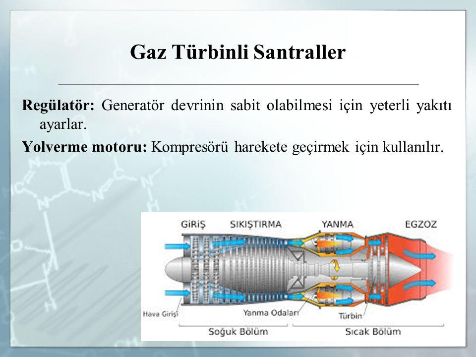 Gaz Türbinli Santraller Regülatör: Generatör devrinin sabit olabilmesi için yeterli yakıtı ayarlar. Yolverme motoru: Kompresörü harekete geçirmek için