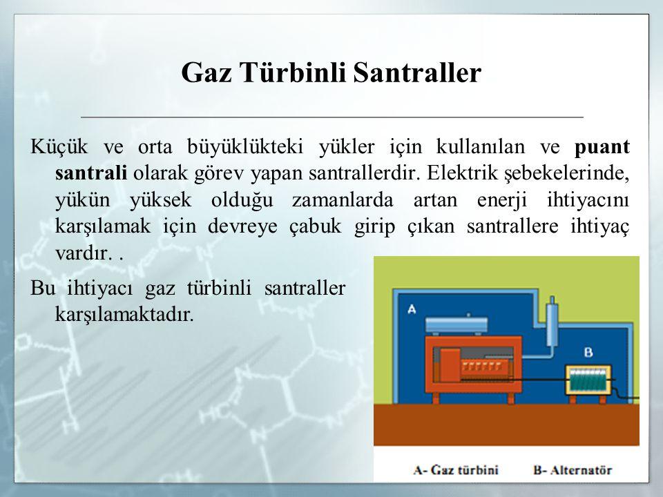 Gaz Türbinli Santraller Küçük ve orta büyüklükteki yükler için kullanılan ve puant santrali olarak görev yapan santrallerdir. Elektrik şebekelerinde,