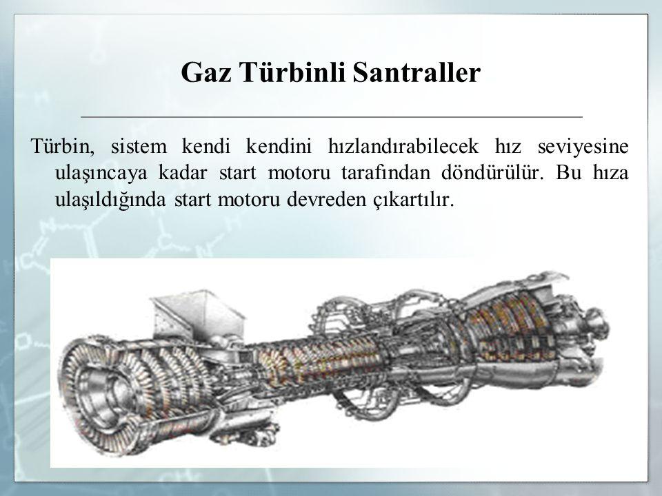 Gaz Türbinli Santraller Türbin, sistem kendi kendini hızlandırabilecek hız seviyesine ulaşıncaya kadar start motoru tarafından döndürülür. Bu hıza ula
