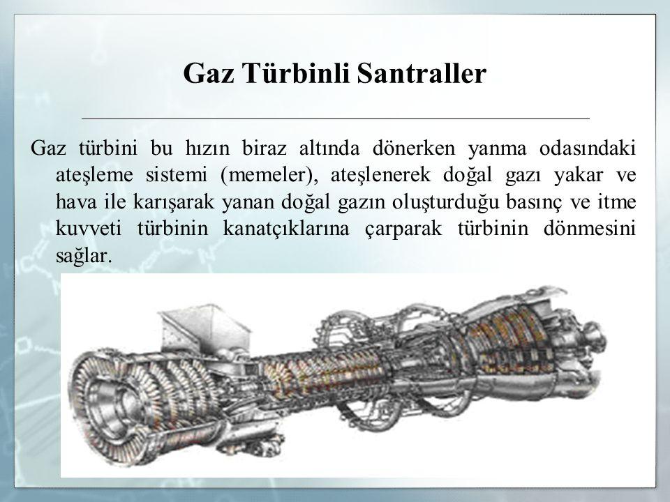 Gaz Türbinli Santraller Gaz türbini bu hızın biraz altında dönerken yanma odasındaki ateşleme sistemi (memeler), ateşlenerek doğal gazı yakar ve hava