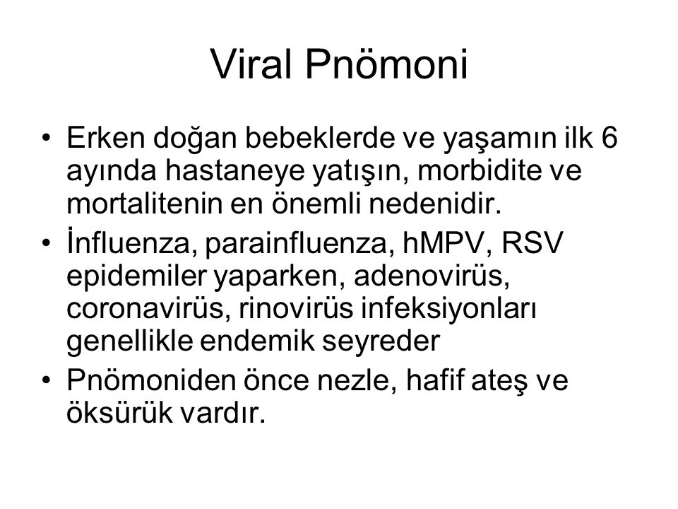 Viral Pnömoni Erken doğan bebeklerde ve yaşamın ilk 6 ayında hastaneye yatışın, morbidite ve mortalitenin en önemli nedenidir. İnfluenza, parainfluenz