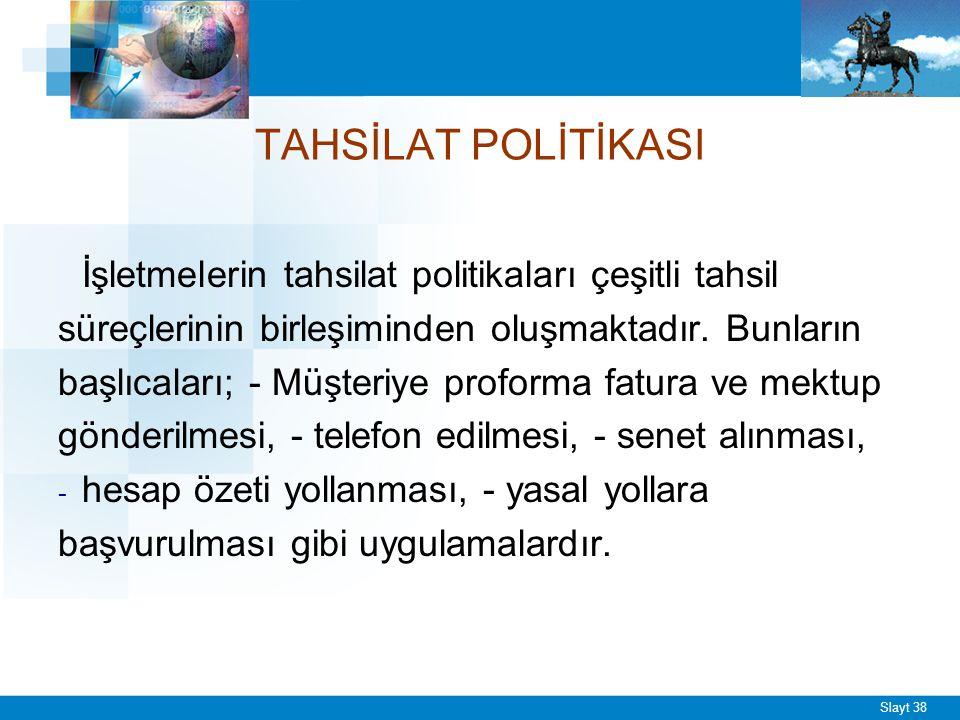 Slayt 38 TAHSİLAT POLİTİKASI İşletmelerin tahsilat politikaları çeşitli tahsil süreçlerinin birleşiminden oluşmaktadır. Bunların başlıcaları; - Müşter