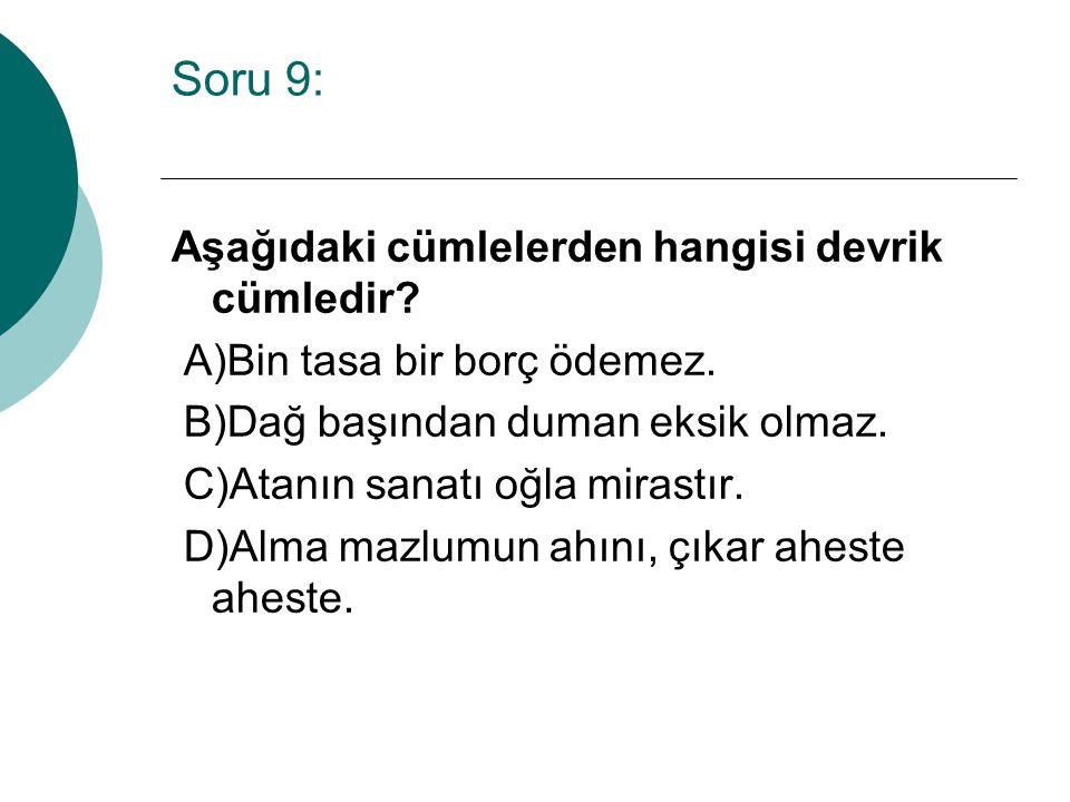 Soru 9: Aşağıdaki cümlelerden hangisi devrik cümledir.