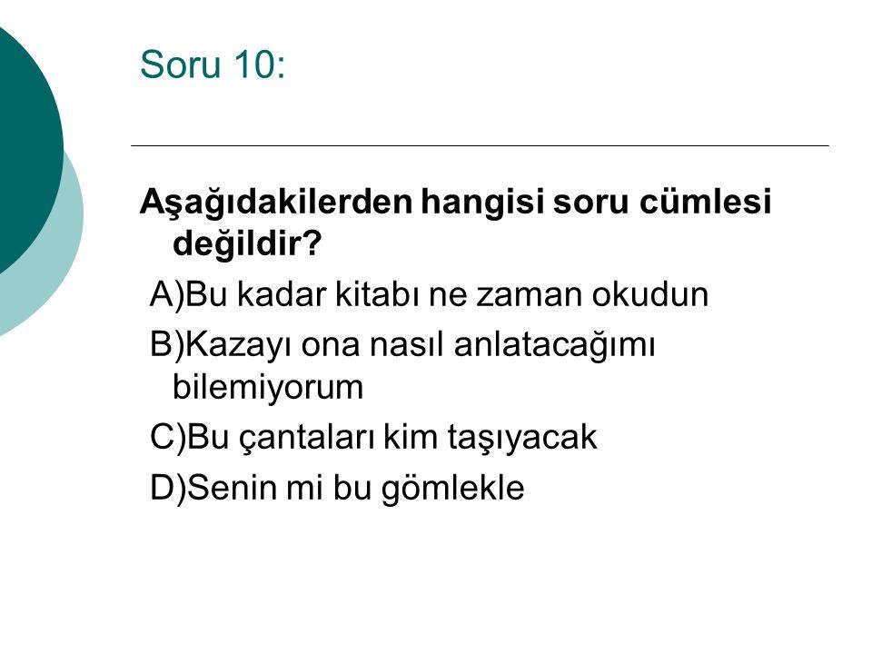 Soru 10: Aşağıdakilerden hangisi soru cümlesi değildir.