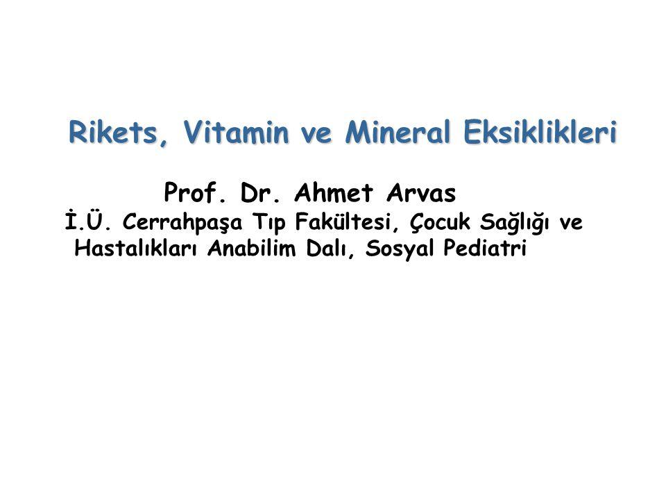 Rikets, Vitamin ve Mineral Eksiklikleri Prof.Dr. Ahmet Arvas İ.Ü.