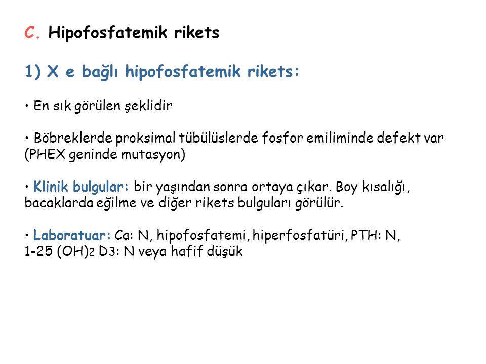 C. Hipofosfatemik rikets 1) X e bağlı hipofosfatemik rikets: En sık görülen şeklidir Böbreklerde proksimal tübülüslerde fosfor emiliminde defekt var (