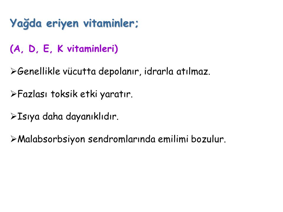 Yağda eriyen vitaminler; (A, D, E, K vitaminleri)  Genellikle vücutta depolanır, idrarla atılmaz.  Fazlası toksik etki yaratır.  Isıya daha dayanık