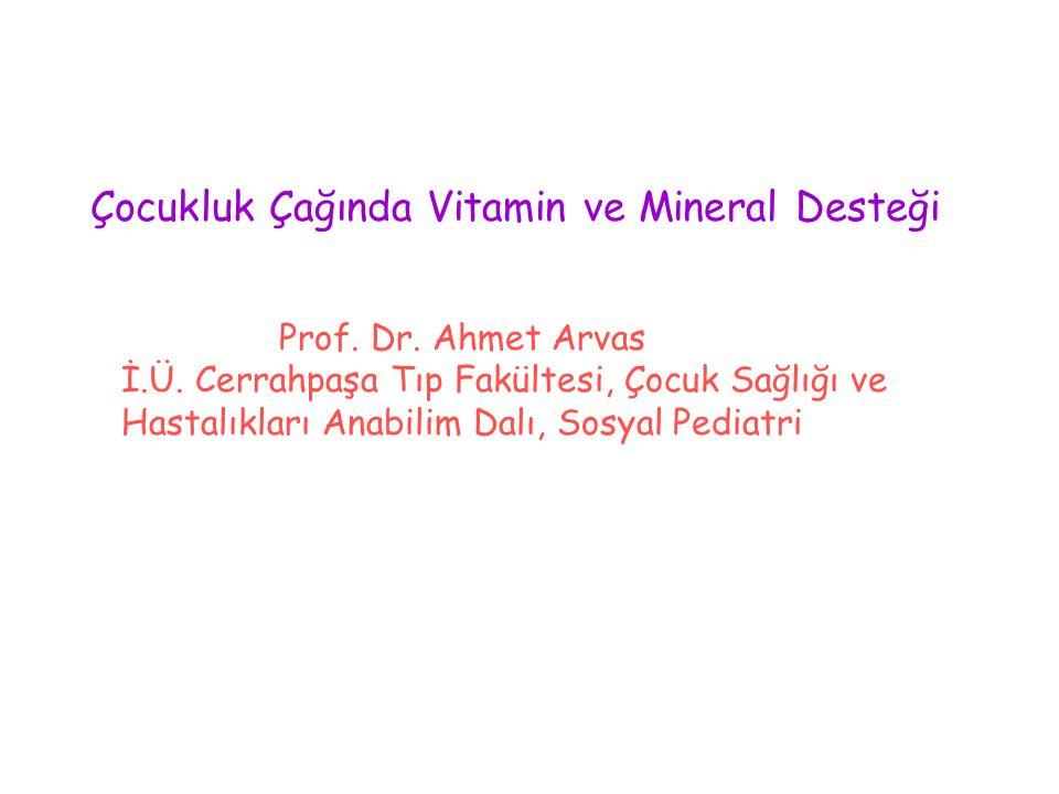 Çocukluk Çağında Vitamin ve Mineral Desteği Prof. Dr. Ahmet Arvas İ.Ü. Cerrahpaşa Tıp Fakültesi, Çocuk Sağlığı ve Hastalıkları Anabilim Dalı, Sosyal P