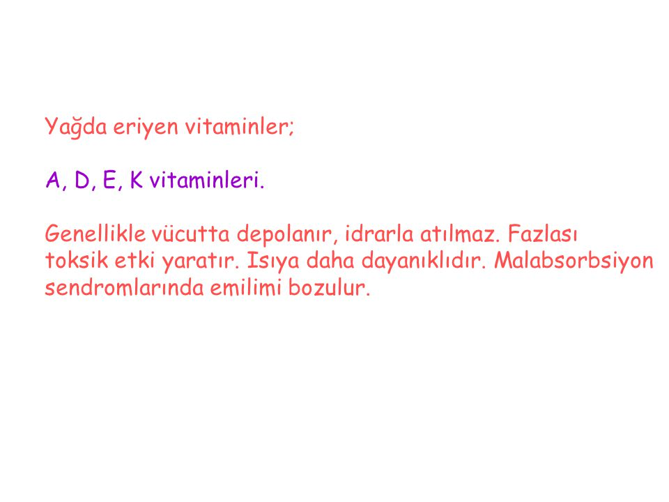 Yağda eriyen vitaminler; A, D, E, K vitaminleri. Genellikle vücutta depolanır, idrarla atılmaz. Fazlası toksik etki yaratır. Isıya daha dayanıklıdır.