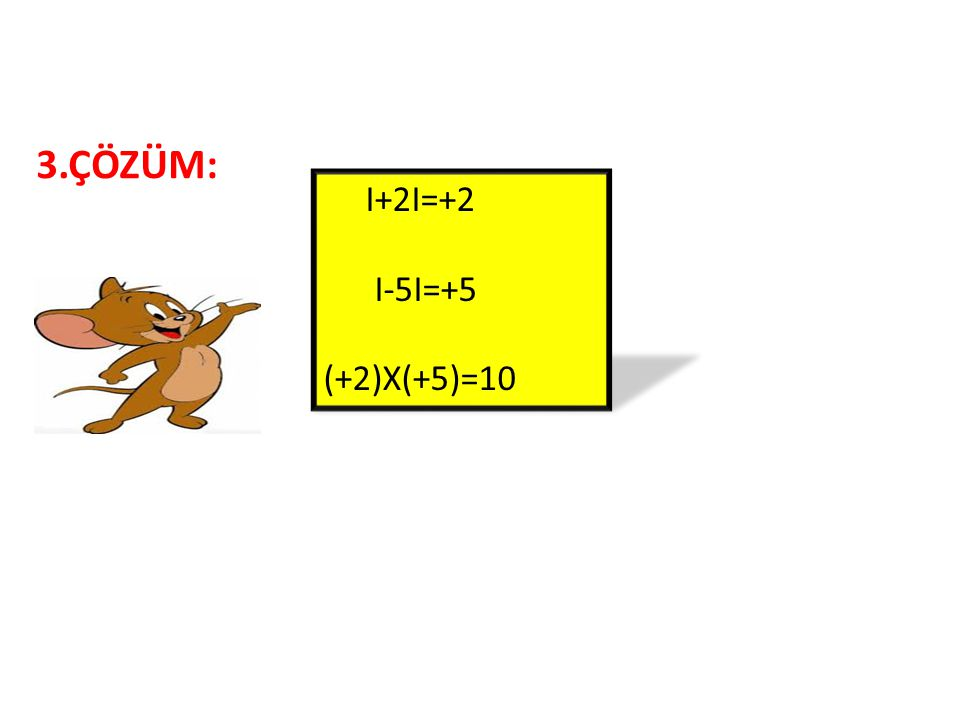 2.ÇÖZÜM: I I I I I I I I I I I I -7 -6 -5 -4 -3 -2 -1 0 1 2 3 4 I+4I=+4 I-7I=+7 (+4)-(+7)=-3