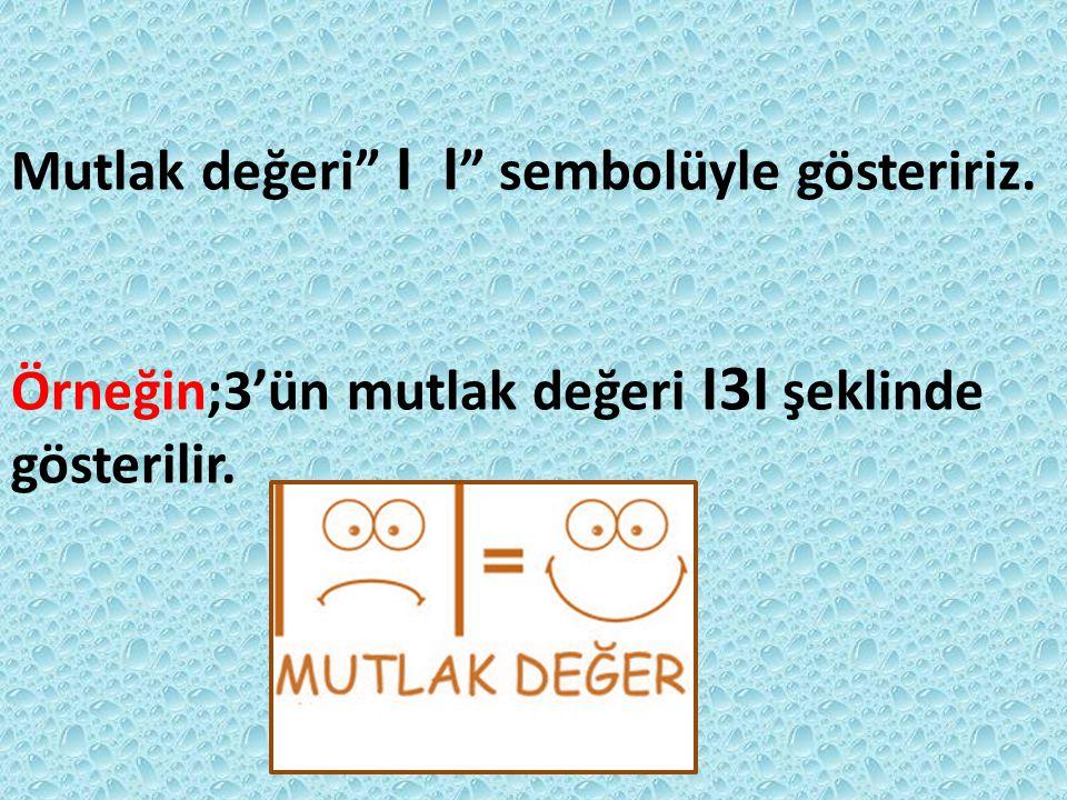TANIM:Bir sayının da sıfıra uzaklığına o sayının mutlak değeri denir. Örneğin: IIIIIII -3 -2 -1 0 1 2 3 -2'nin sıfıra uzaklığı=2 birim 3'ün sıfıra uza