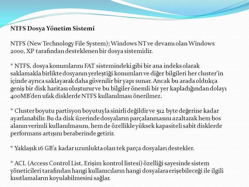 NTFS Dosya Yönetim Sistemi NTFS (New Technology File System); Windows NT ve devamı olan Windows 2000, XP tarafından desteklenen bir dosya sistemidir.