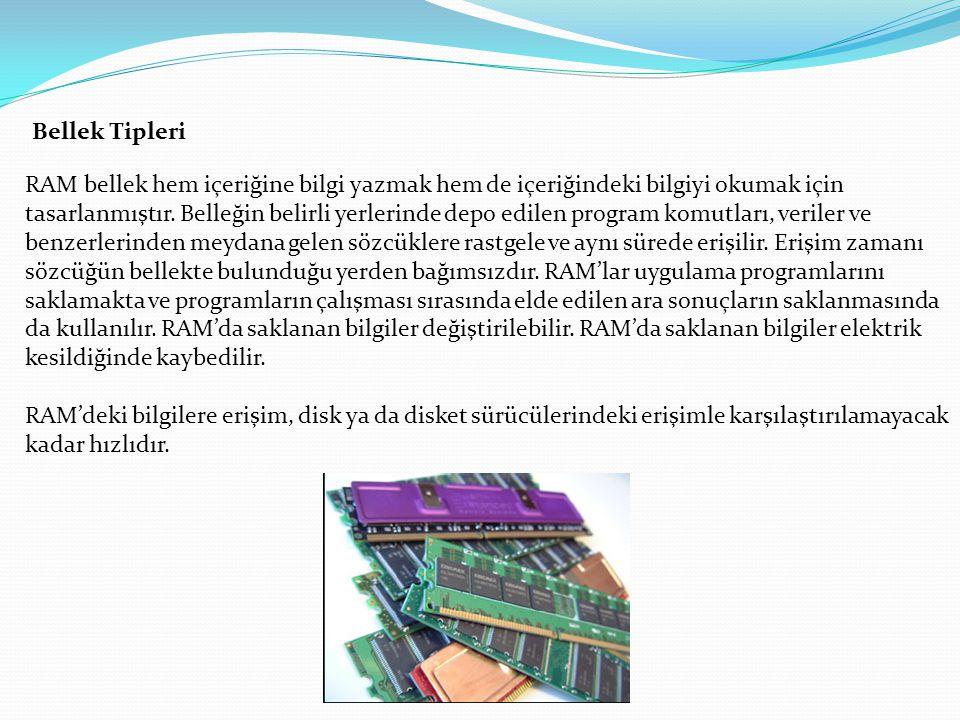 Bellek Tipleri RAM bellek hem içeriğine bilgi yazmak hem de içeriğindeki bilgiyi okumak için tasarlanmıştır. Belleğin belirli yerlerinde depo edilen p
