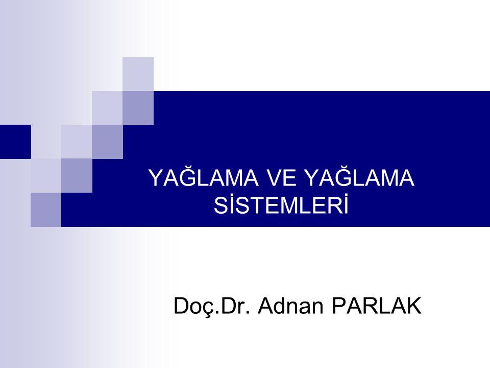 YAĞLAMA VE YAĞLAMA SİSTEMLERİ Doç.Dr. Adnan PARLAK