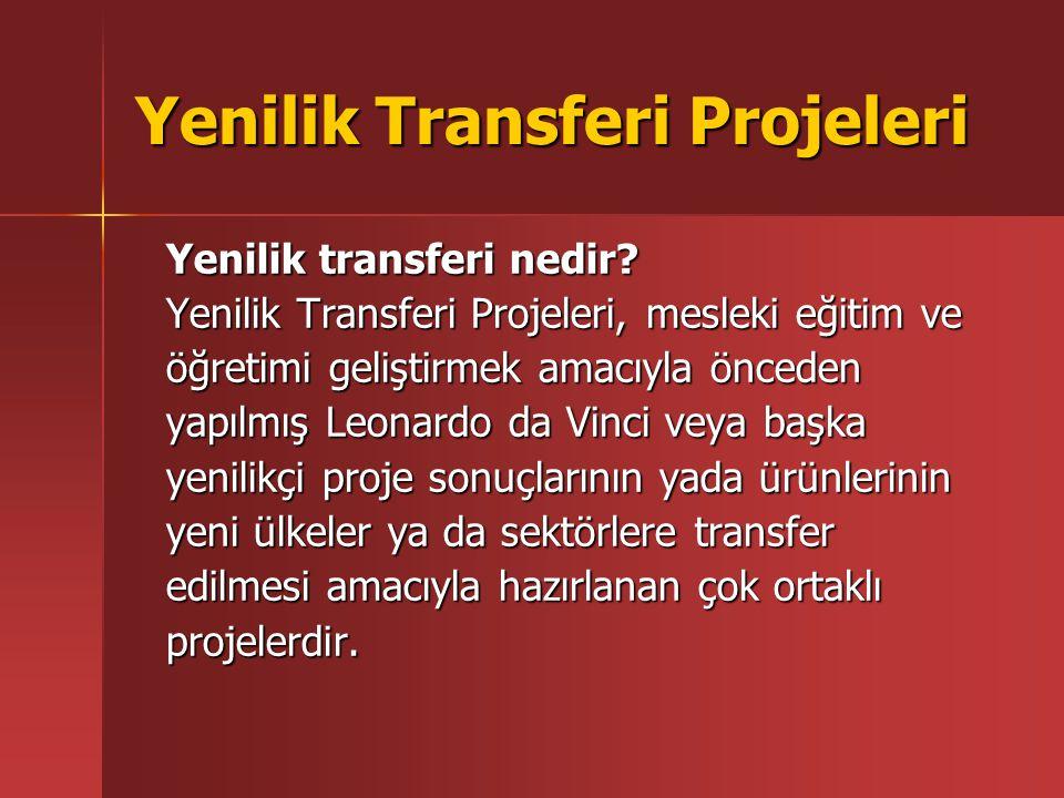 Yenilik Transferi Projeleri Yenilik transferi nedir? Yenilik Transferi Projeleri, mesleki eğitim ve öğretimi geliştirmek amacıyla önceden yapılmış Leo