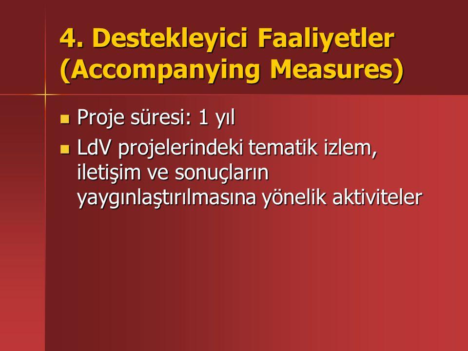4. Destekleyici Faaliyetler (Accompanying Measures) Proje süresi: 1 yıl Proje süresi: 1 yıl LdV projelerindeki tematik izlem, iletişim ve sonuçların y