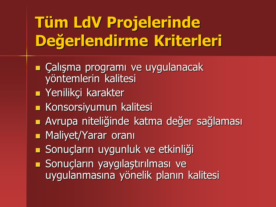 Tüm LdV Projelerinde Değerlendirme Kriterleri Çalışma programı ve uygulanacak yöntemlerin kalitesi Çalışma programı ve uygulanacak yöntemlerin kalites