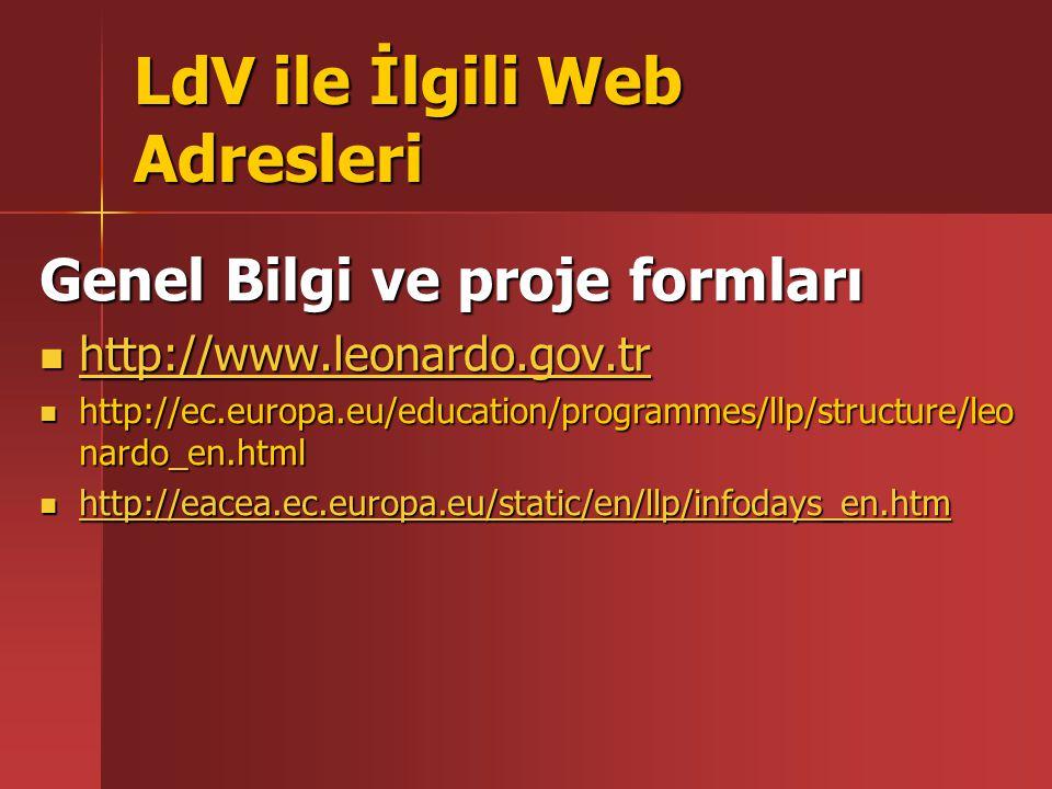 LdV ile İlgili Web Adresleri Genel Bilgi ve proje formları http://www.leonardo.gov.tr http://www.leonardo.gov.tr http://www.leonardo.gov.tr http://ec.