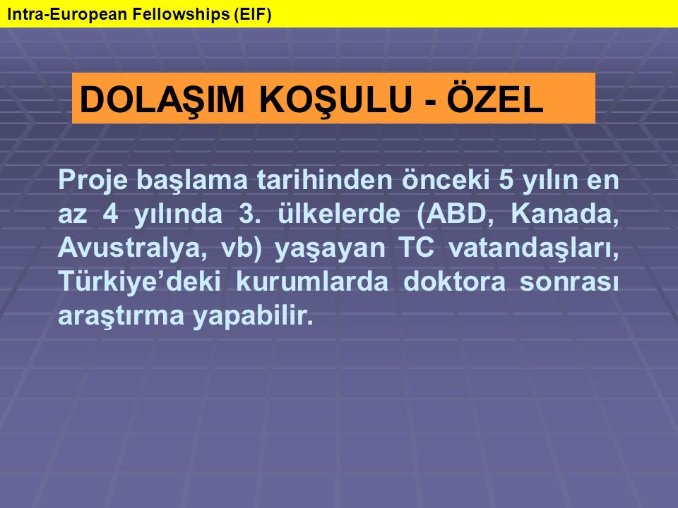 DOLAŞIM KOŞULU - ÖZEL Intra-European Fellowships (EIF) Proje başlama tarihinden önceki 5 yılın en az 4 yılında 3.