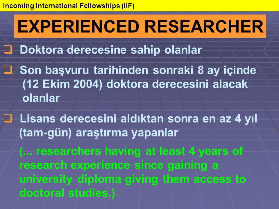 EXPERIENCED RESEARCHER  Doktora derecesine sahip olanlar  Son başvuru tarihinden sonraki 8 ay içinde (12 Ekim 2004) doktora derecesini alacak olanlar  Lisans derecesini aldıktan sonra en az 4 yıl (tam-gün) araştırma yapanlar (...