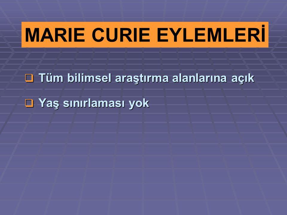  Tüm bilimsel araştırma alanlarına açık  Yaş sınırlaması yok MARIE CURIE EYLEMLERİ