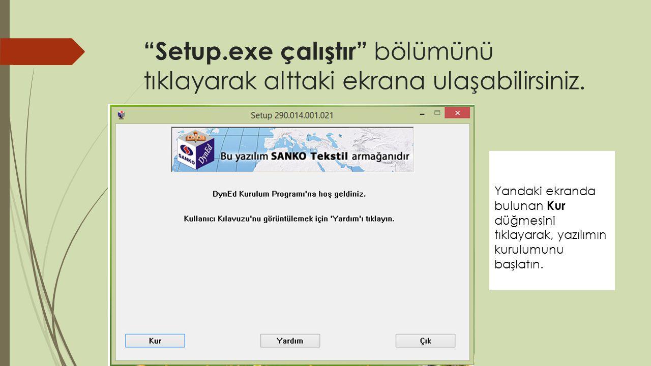 Setup.exe çalıştır bölümünü tıklayarak alttaki ekrana ulaşabilirsiniz.