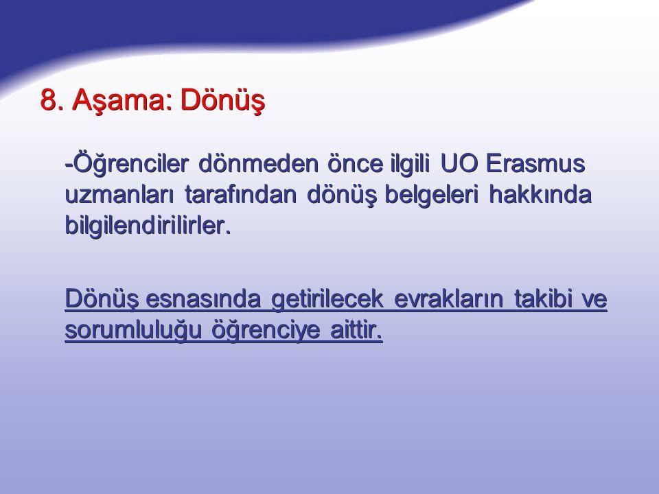 8. Aşama: Dönüş -Öğrenciler dönmeden önce ilgili UO Erasmus uzmanları tarafından dönüş belgeleri hakkında bilgilendirilirler. Dönüş esnasında getirile