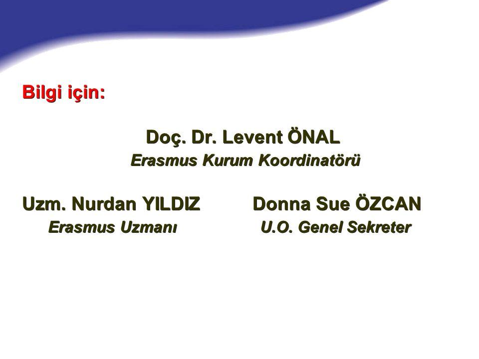 Bilgi için: Doç. Dr. Levent ÖNAL Erasmus Kurum Koordinatörü Uzm. Nurdan YILDIZ Donna Sue ÖZCAN Erasmus Uzmanı U.O. Genel Sekreter