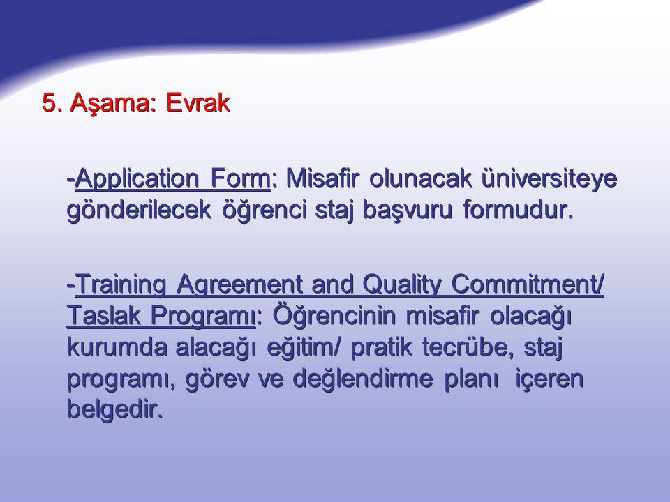 5. Aşama: Evrak -Application Form: Misafir olunacak üniversiteye gönderilecek öğrenci staj başvuru formudur. -Training Agreement and Quality Commitmen