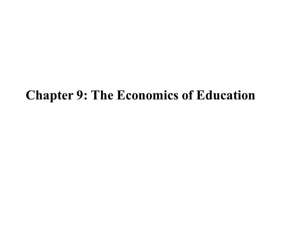 Chapter 9: The Economics of Education