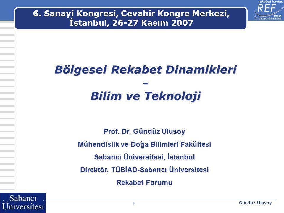Gündüz Ulusoy1 Bölgesel Rekabet Dinamikleri - Bilim ve Teknoloji Prof. Dr. Gündüz Ulusoy Mühendislik ve Doğa Bilimleri Fakültesi Sabancı Üniversitesi,