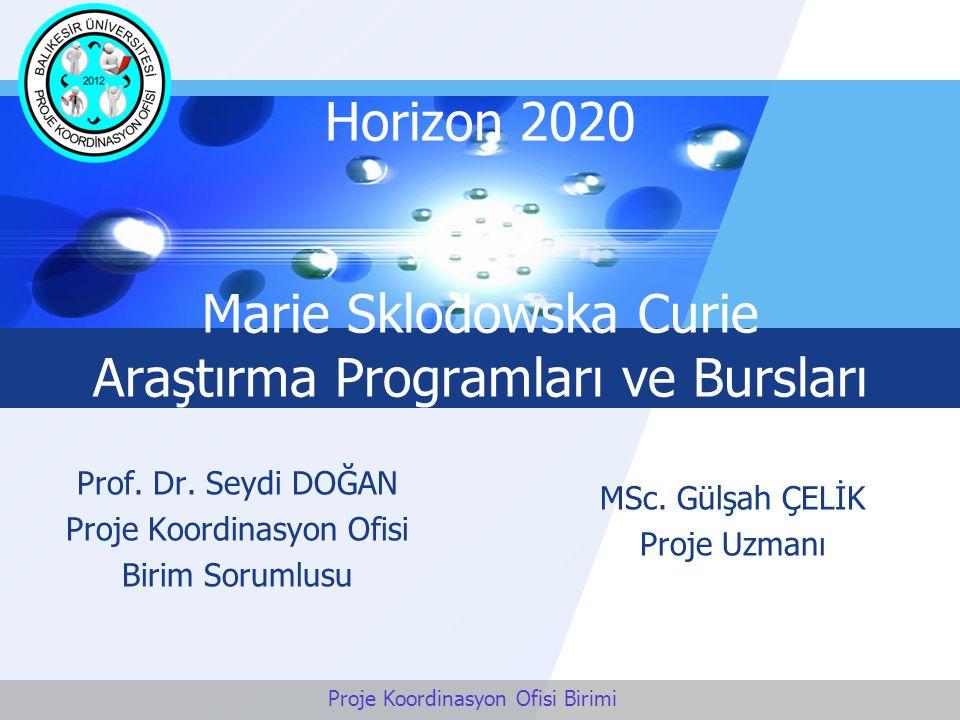 LOGO Horizon 2020 Marie Sklodowska Curie Araştırma Programları ve Bursları Prof. Dr. Seydi DOĞAN Proje Koordinasyon Ofisi Birim Sorumlusu MSc. Gülşah