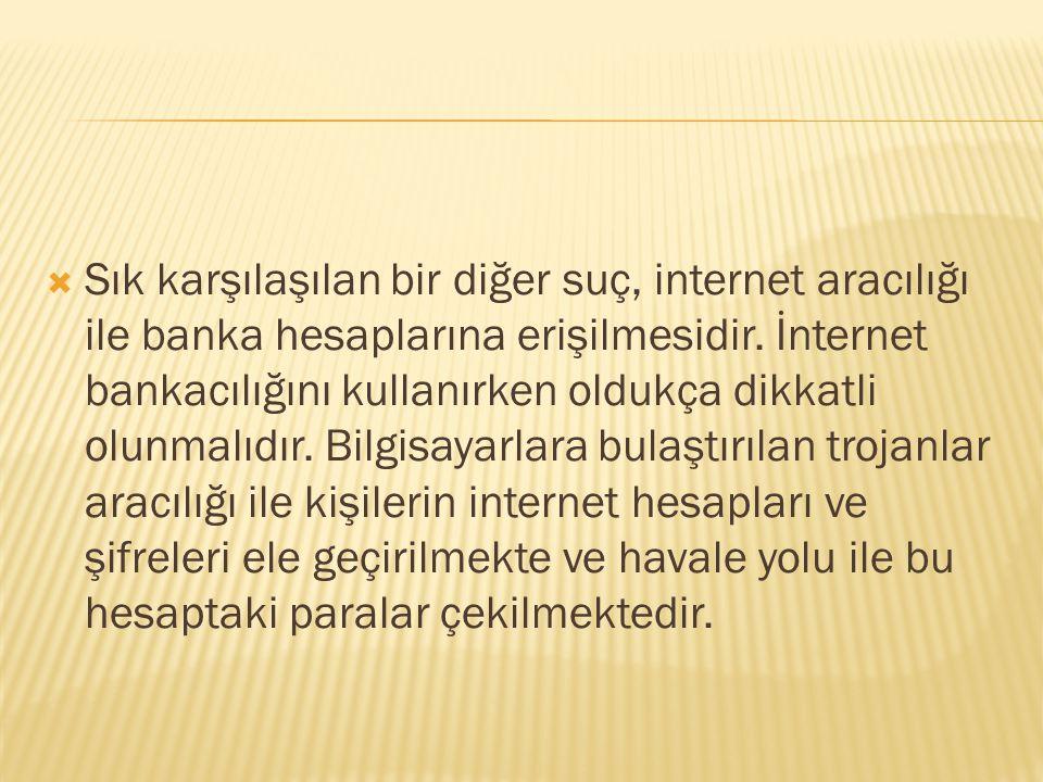  Sık karşılaşılan bir diğer suç, internet aracılığı ile banka hesaplarına erişilmesidir.