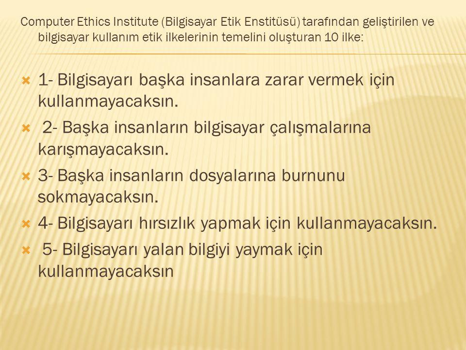 Computer Ethics Institute (Bilgisayar Etik Enstitüsü) tarafından geliştirilen ve bilgisayar kullanım etik ilkelerinin temelini oluşturan 10 ilke:  1-
