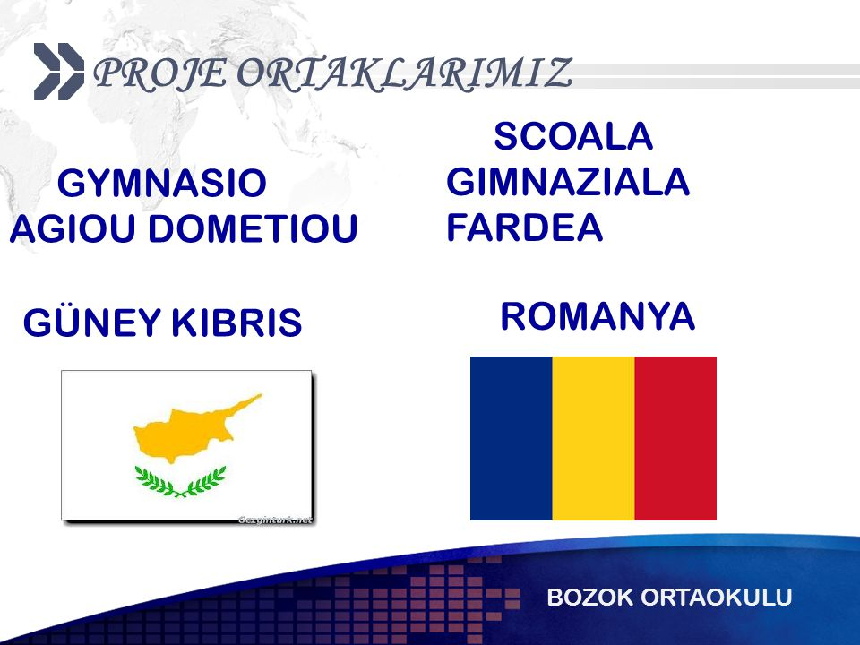 BOZOK ORTAOKULU PROJE ORTAKLARIMIZ GYMNASIO AGIOU DOMETIOU SCOALA GIMNAZIALA FARDEA GÜNEY KIBRIS ROMANYA