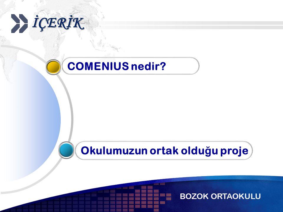 İÇERİK Okulumuzun ortak oldu ğ u proje COMENIUS nedir BOZOK ORTAOKULU