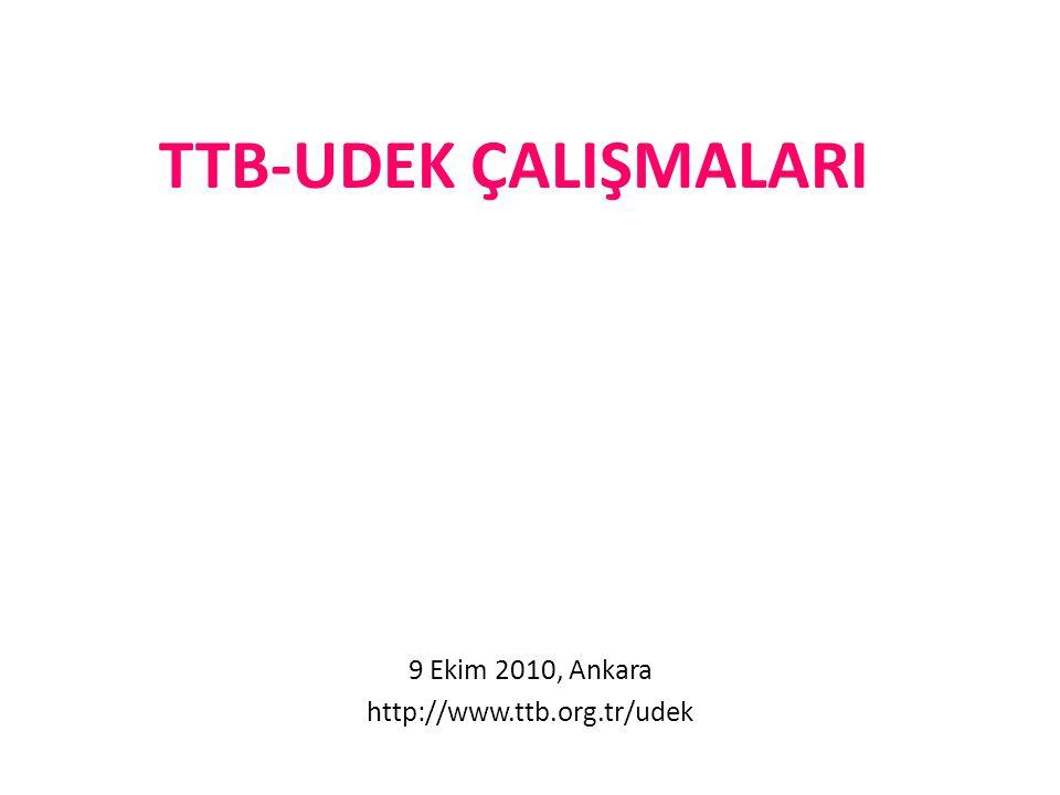 TTB-UDEK ÇALIŞMALARI 9 Ekim 2010, Ankara http://www.ttb.org.tr/udek