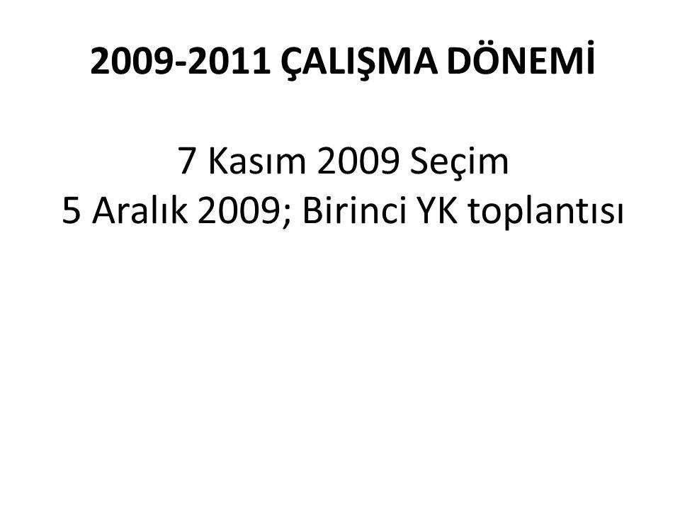 2009-2011 ÇALIŞMA DÖNEMİ 7 Kasım 2009 Seçim 5 Aralık 2009; Birinci YK toplantısı