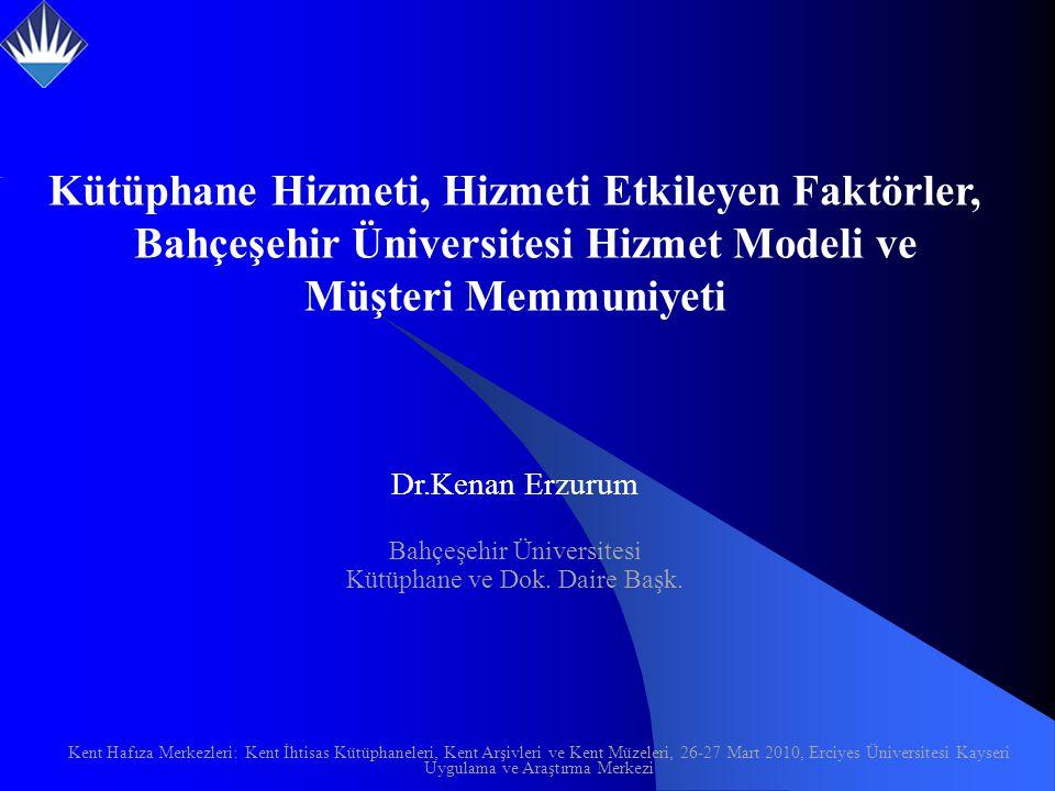 Kütüphane Hizmeti, Hizmeti Etkileyen Faktörler, Bahçeşehir Üniversitesi Hizmet Modeli ve Müşteri Memmuniyeti Dr.Kenan Erzurum Bahçeşehir Üniversitesi Kütüphane ve Dok.