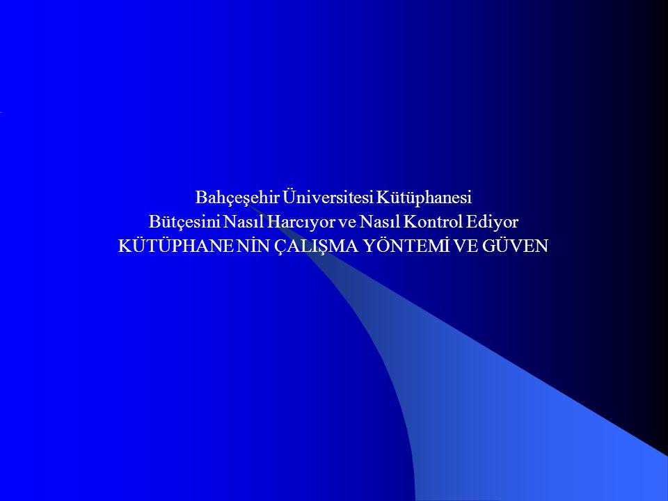 Bahçeşehir Üniversitesi Kütüphanesi Bütçesini Nasıl Harcıyor ve Nasıl Kontrol Ediyor KÜTÜPHANE NİN ÇALIŞMA YÖNTEMİ VE GÜVEN