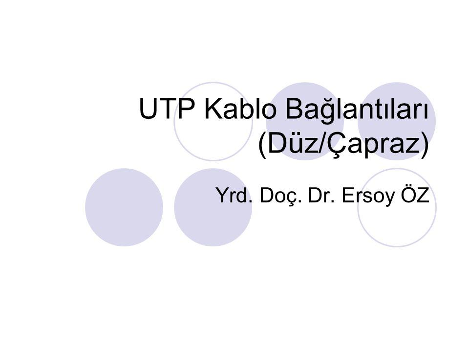UTP Kablo Bağlantıları (Düz/Çapraz) Yrd. Doç. Dr. Ersoy ÖZ