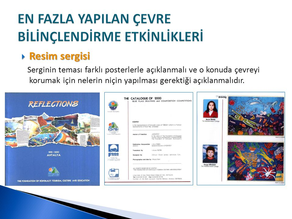  Resim sergisi Serginin teması farklı posterlerle açıklanmalı ve o konuda çevreyi korumak için nelerin niçin yapılması gerektiği açıklanmalıdır.