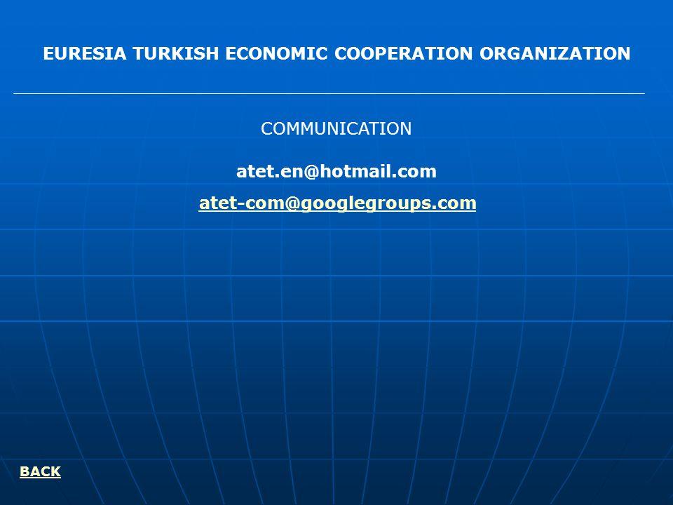 EURESIA TURKISH ECONOMIC COOPERATION ORGANIZATION COMMUNICATION atet.en@hotmail.com BACK atet-com@googlegroups.com