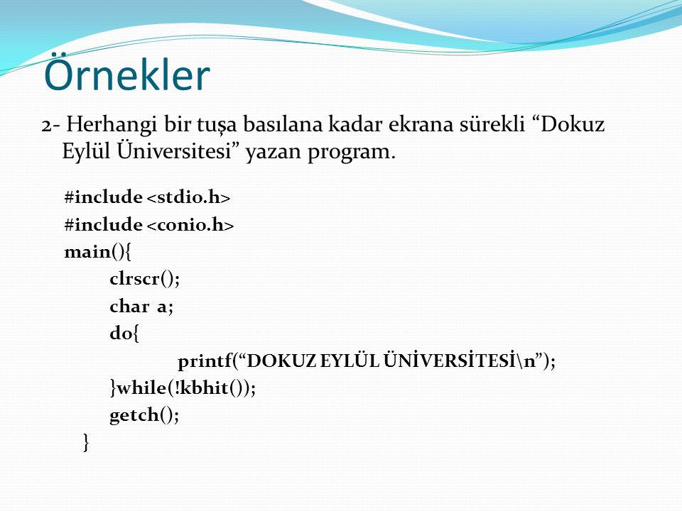 """Örnekler 2- Herhangi bir tuşa basılana kadar ekrana sürekli """"Dokuz Eylül Üniversitesi"""" yazan program. #include main(){ clrscr(); char a; do{ printf(""""D"""