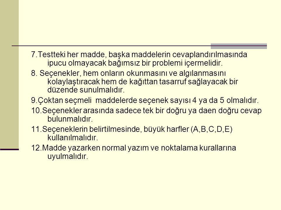 7.Testteki her madde, başka maddelerin cevaplandırılmasında ipucu olmayacak bağımsız bir problemi içermelidir. 8. Seçenekler, hem onların okunmasını v