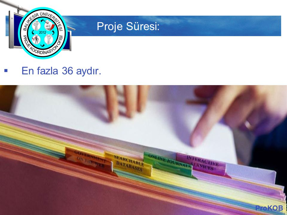 LOGO Proje Süresi:  En fazla 36 aydır. ProKOB