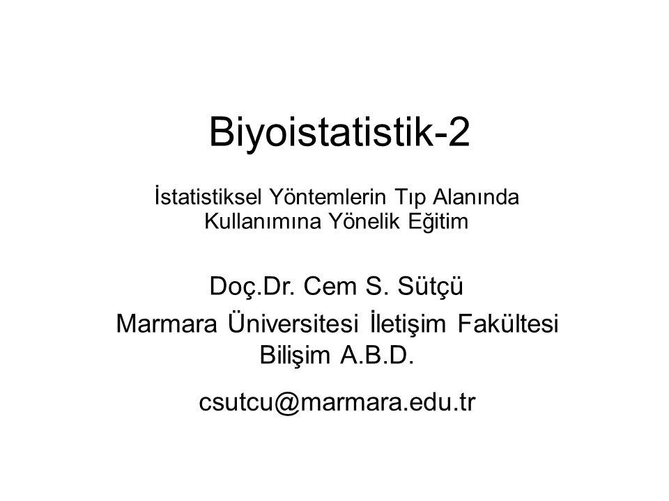 Biyoistatistik-2 İstatistiksel Yöntemlerin Tıp Alanında Kullanımına Yönelik Eğitim Doç.Dr. Cem S. Sütçü Marmara Üniversitesi İletişim Fakültesi Bilişi