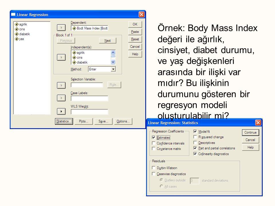 Örnek: Body Mass Index değeri ile ağırlık, cinsiyet, diabet durumu, ve yaş değişkenleri arasında bir ilişki var mıdır? Bu ilişkinin durumunu gösteren