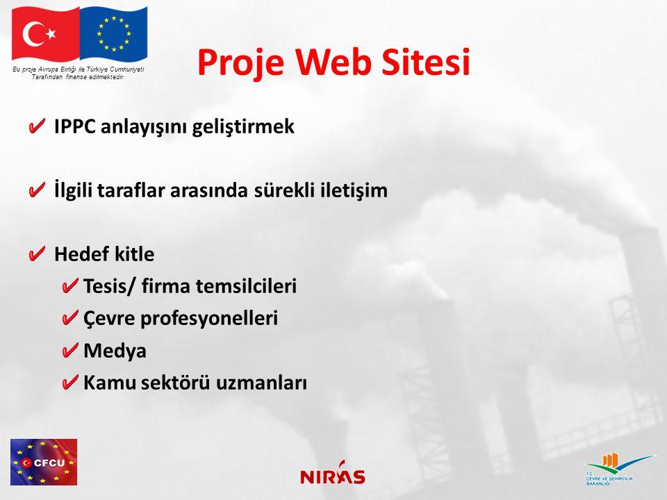 Web Sitesinin İçeriği IPPC kılavuz dokümanları Proje doküman ve raporları Haberler, faaliyetler ve duyurular Sık sorulan sorular ve ziyaretçi soruları Anket formu İletişim bilgileri Bu proje Avrupa Birliği ile Türkiye Cumhuriyeti Tarafından finanse edilmektedir.